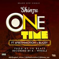[Music] : Shinzu Ft. 6feet In Motion & Blazey  One Time