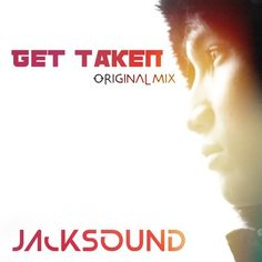 Get Taken (Original Mix) - Jacksound by Jacksound on SoundCloud