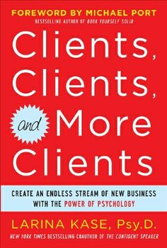 Clients, Clients, and More Clients: Create an Endless Stream of New Business with the Power of Psychology by Larina Kase. $9.99. Publisher: McGraw-Hill; 1 edition (September 20, 2011). Author: Larina Kase. 257 pages