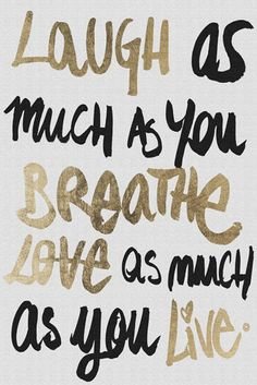 Laugh As Much As You Breathe & Love As Much As You Live ♥ #quote #wall #art