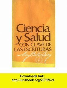 Ciencia y Salud Con Clave de Las Escrituras (9780879522254) Mary Baker Eddy , ISBN-10: 0879522259  , ISBN-13: 978-0879522254 ,  , tutorials , pdf , ebook , torrent , downloads , rapidshare , filesonic , hotfile , megaupload , fileserve