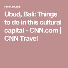Ubud, Bali: Things to do in this cultural capital - CNN.com | CNN Travel