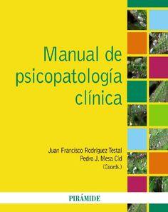 Manual de psicopatología clínica / Coordinadores, Juan Francisco Rodríguez Testal, Pedro J. Mesa Cid. 2011.