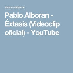Pablo Alboran - Éxtasis (Videoclip oficial) - YouTube