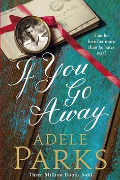If you go away by Adele Parks. The latest review of the James Villa Holidays book club, the perfect romance to enjoy on holiday. Does he love her more than he hates war. Adele Parks shares her top ten films of all time in this blog post