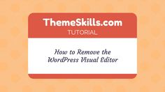 How to Remove the WordPress Visual Editor!