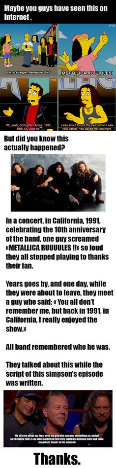 True story about Metallica, is this a fact - yes, why, because Metallica Rrruullleesss, rule.   G;)