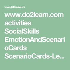 www.do2learn.com activities SocialSkills EmotionAndScenarioCards ScenarioCards-Level3.pdf