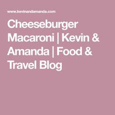 Cheeseburger Macaroni | Kevin & Amanda | Food & Travel Blog