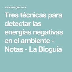 Tres técnicas para detectar las energías negativas en el ambiente - Notas - La Bioguía