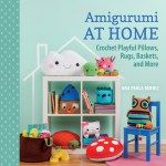 Amigurumi At Home – Crochet Playful Pillows, Rugs, Baskets and More