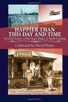 Happier Than This Day And Time: An Oral History of the Outer Banks of North Carolina by David Poyer