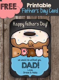 """FREE printable Father's Day Card - We """"DONUT"""" (don't know what) we would do without you DAD! We are putting this cute card next to a plate of his favorite donuts on Father's Day morning... the first of many surprises!"""