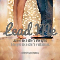 Lead Me: lean on each other's strengths and forgive each other's weaknesses. True love is quick to apologize and fast to forgive. Godly Dating, Godly Marriage, Godly Relationship, Marriage And Family, Happy Marriage, Marriage Advice, Strong Marriage, Family Life, Christian Relationships