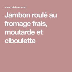 Jambon roulé au fromage frais, moutarde et ciboulette