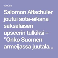 """Salomon Altschuler joutui sota-aikana saksalaisen upseerin tulkiksi – """"Onko Suomen armeijassa juutalaisia?"""""""