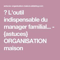✿ L'outil indispensable du manager familial... - {astuces} ORGANISATION maison