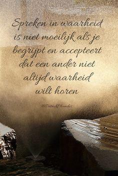Spreken in waarheid is niet moeilijk als je begrijpt en accepteert dat een ander niet altijd waarheid wilt horen...