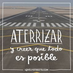 Ese momento en que te sueltas el cinturón, bajas del avión y sabes que un montón de aventuras están ahí fuera, esperando por ti. #travel #quotes #lovelystreets