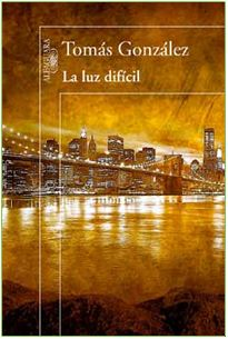 The Difficult Light. By Tomás Gonzalez, Colombian writer.