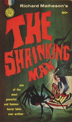 The Shrinking Man • by: Richard Matheson the trials and tribulations of shrinking but battling to survive.
