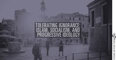 Tolerating Ignorance: Islam Socialism and Progressive Ideology |  Thanks to a lackadaisical church and public education.  The post Tolerating Ignorance: Islam Socialism and Progressive Ideology appeared first on Stand Up For The Truth.