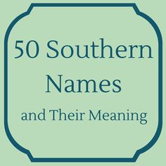 Southern Names and Their Meanings - Southern Living