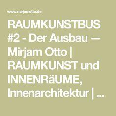 RAUMKUNSTBUS #2 - Der Ausbau — Mirjam Otto | RAUMKUNST und INNENRäUME, Innenarchitektur | Braunschweig, Hamburg, Berlin