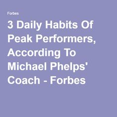 3 Daily Habits Of Peak Performers, According To Michael Phelps' Coach - Forbes