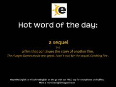 Hot Word of the Day: sequel. #LearnHotEnglish or #TeachHotEnglish on the go with our FREE interactive app for smartphones and tablets. Find out more at www.hotenglishmagazine.com