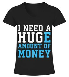 # I Need A Hug T Shirt - I Need A Huge Amount Of Money Shirt .    COUPON CODE    Click here ( image ) to get COUPON CODE  for all products :      HOW TO ORDER:  1. Select the style and color you want:  2. Click Reserve it now  3. Select size and quantity  4. Enter shipping and billing information  5. Done! Simple as that!    TIPS: Buy 2 or more to save shipping cost!    This is printable if you purchase only one piece. so dont worry, you will get yours.                       *** You can pay…