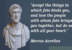 Marcus Aurelius Quotes: Accept the things to which fate... Marcus Aurelius Quote