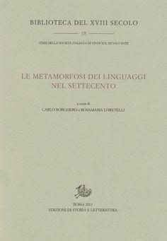 Le metamorfosi dei linguaggi nel Settecento / a cura di Carlo Borghero e Rosamaria Loretelli - Roma : Edizioni di storia e letteratura, 2011