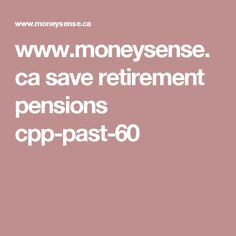 www.moneysense.ca save retirement pensions cpp-past-60