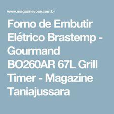 Forno de Embutir Elétrico Brastemp - Gourmand BO260AR 67L Grill Timer - Magazine Taniajussara