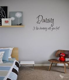 Dancing is like dreaming with your feet...would be perfect for L1's room!