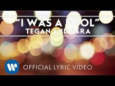 Tegan and Sara - I Was A Fool [OFFICIAL LYRIC VIDEO] - YouTube