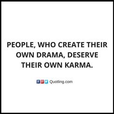 People, who create their own drama, deserve their own karma | Famous Memorable Quote by Quotling | The Quotes That You Love.