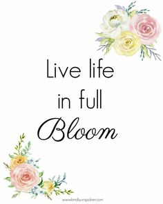 "3 Free Spring Printables to Brighten Up Your Home - Kindly Unspoken ""Live Life in Full Bloom"" Free Spring Printable- These free spring printables are the perfect wall art for brighten. Spring Quotes Flowers, Short Flower Quotes, Beautiful Flower Quotes, Flowers Quotes Tumblr, Flower Quotes Inspirational, Quotes On Spring, Spring Flowers, Flower Sayings, Short Quotes"