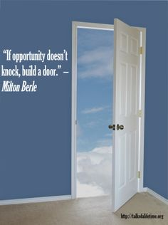"""If opportunity doesn't knock, build a door."" – Milton Berle  #talkofalifetime"