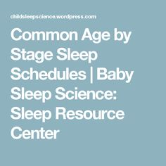 Common Age by Stage Sleep Schedules | Baby Sleep Science: Sleep Resource Center