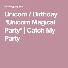"Unicorn / Birthday ""Unicorn Magical Party"" | Catch My Party"