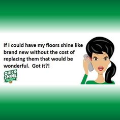 QuickShine has the answer for your worn out floors. Our Multi-Surface Floor Finish can make them look brand new again - no pricey replacement necessary!