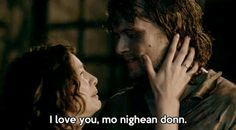 I love you, mo nighean donn (my brown haired lass) (from Wentworth Prison) Jamie and Claire #Outlander. season 1/15