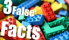 | Three False Facts | #15 - Lego