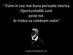 ' Trăim în cea mai bună #perioada istorică. Oportunitățile sunt peste tot. Ar trebui să celebrăm viața! ' #TDarius    # http://talosdarius.ro/cita1te-personale/