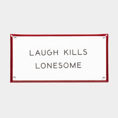 "Our ""Laugh Kills Lonesome"" Enamel Steel Sign recalls the famous Charles Russell painting of cowboys grinning 'round a campfire, telling of the warmth a much-needed chuckle can lend, in spite of dreary conditions or weary longing. Website Services, Corrugated Box, Notes Design, Cool Things To Make, Improve Yourself, Enamel, Steel, Signs, Lettering"