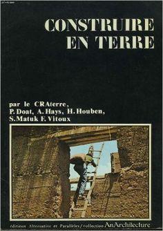 Amazon.fr - Construire en terre - A. HAYS, H. HOUBENS, S. MATUK, CRAterre P. DOAT - Livres