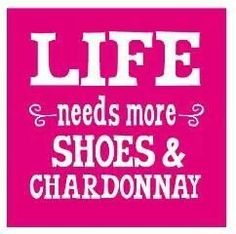 """Wine Ponder...."""" Life needs more shoes & Chardonnay #cPinks"""