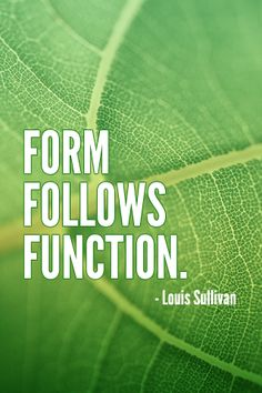 """Form follows function."""